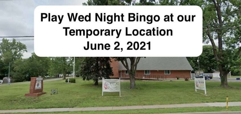 Play Bingo at our Temporary Location June 2, 2021